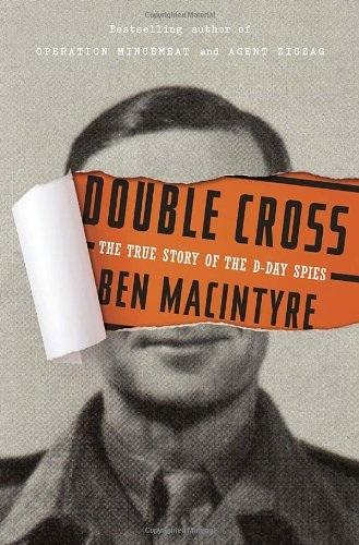"""Ben Macintyre - Dvigubas Kryžius: Tikra Istorija apie D-Day """" Šnipai"""