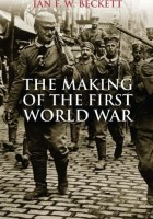 Ian F.W. Beckett - The Making of the First World War