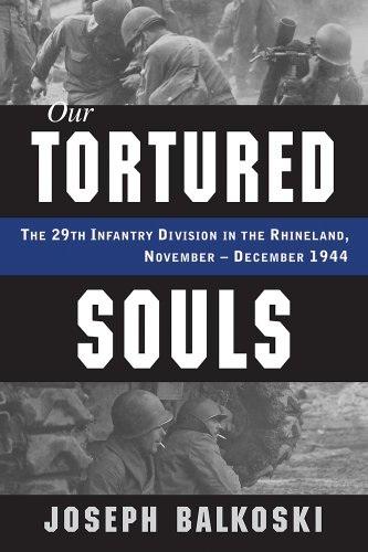 约瑟夫*Balkoski-我们受折磨的灵魂:第29步兵师在莱茵兰,November-December1944