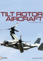 Alexander Ludeke - Tilt Rotor Aircraft: An Illustrated History