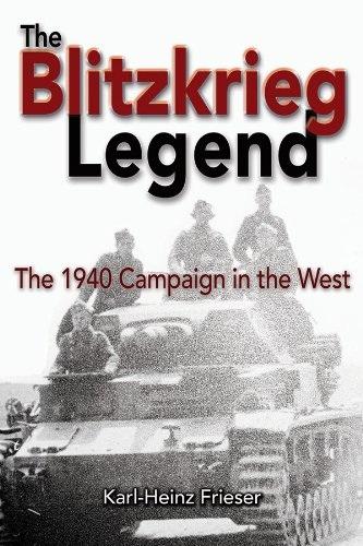 Карл-Хайнц Frieser - Легенда блицкрига: в 1940 кампании на Западе