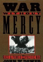 John W. Dower - War Without Mercy: Race and Power in the Pacific War