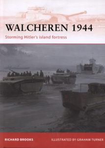 Walcheren 1944 Storming Hitler's Island Fortress