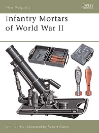 Infantry Mortars of World War II - NEW VANGUARD 54